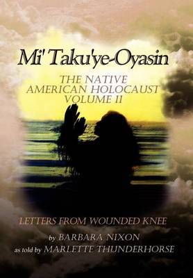 Mi' Taku'ye-Oyasin: The Native American Holocaust Volume II