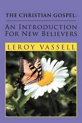 The Christian Gospel: An Introduction for New Believers: An Introduction for New Believers