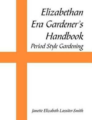 Elizabethan Era Gardener's Handbook: Period Style Gardening