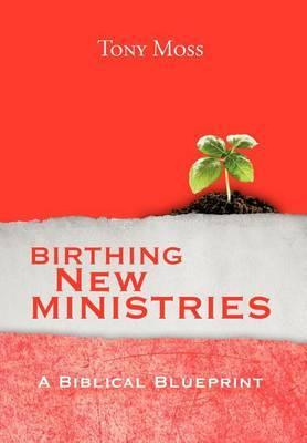 Birthing New Ministries: A Biblical Blueprint