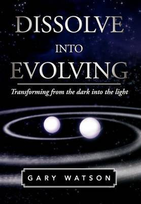 Dissolve Into Evolving: Transforming from the Dark Into the Light