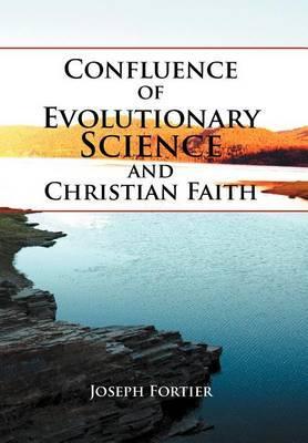 Confluence of Evolutionary Science and Christian Faith: Toward an Integration
