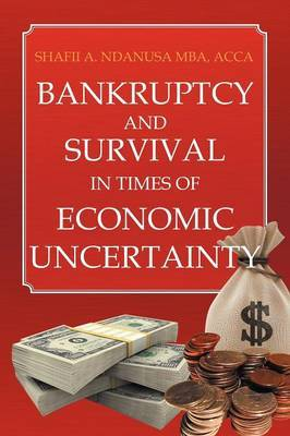 Bankruptcy and Survival in Times of Economic Uncertainty: Practical Tips for Surviving the Economic Downturn/Recession