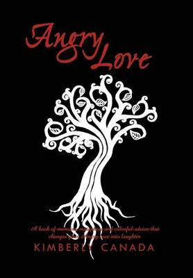 Angry Love: A Book of Memoirs, Metaphors, and Colorful Advice That Will Change Your Angry Love Into Laughter