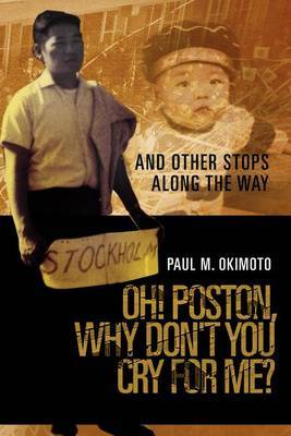 Oh! Poston, Why Don't You Cry for Me?: And Other Stops Along the Way