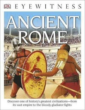DK Eyewitness Books: Ancient Rome: Discover One of History's Greatest Civilizations from Its Vast Empire to the Blo