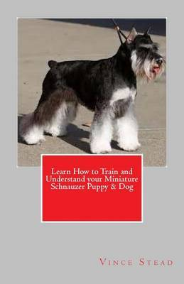 Learn How to Train and Understand Your Miniature Schnauzer Puppy & Dog