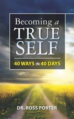 Becoming a True Self: 40 Ways in 40 Days