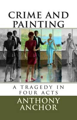 Crime and Painting: A Tragedy in Four Acts