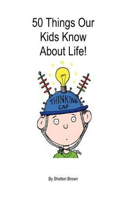 50 Things Our Kids Know about Life!