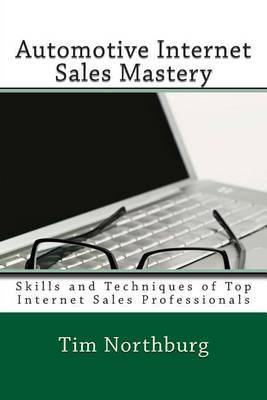 Automotive Internet Sales Mastery: Skills and Techniques of Top Internet Sales Professionals