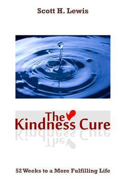 The Kindness Cure: 52 Weeks to a More Fulfilling Life