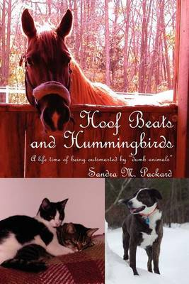 Hoof Beats and Hummingbirds: A Life Time of Being Outsmarted by Dumb Animals