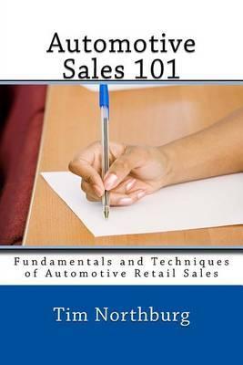 Automotive Sales 101: Fundamentals and Techniques of Automotive Retail Sales