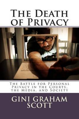 The Death of Privacy: The Battle for Personal Privacy in the Courts, the Media, and Society