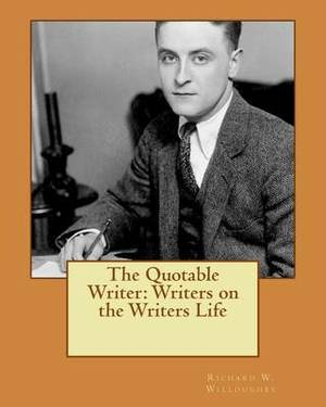 The Quotable Writer: Writers on the Writers Life