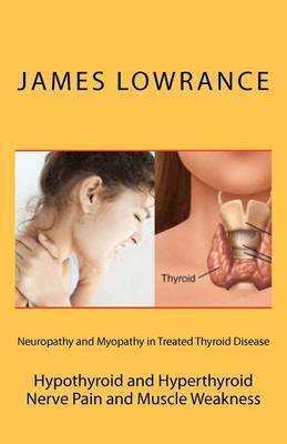 Neuropathy and Myopathy in Treated Thyroid Disease: Hypothyroid and Hyperthyoid Nerve Pain and Muscle Weakness