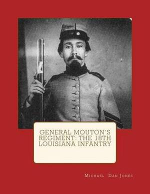 General Mouton's Regiment: The 18th Louisiana Infantry