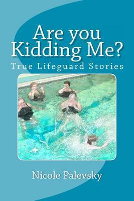 Are You Kidding Me?: True Lifeguard Stories