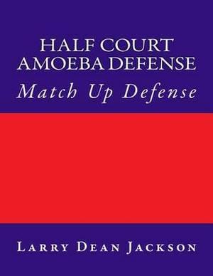 Half Court Amoeba Defense: Match Up Defense