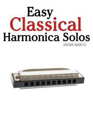 Easy Classical Harmonica Solos: Featuring Music of Beethoven, Mozart, Vivaldi, Handel and Other Composers.