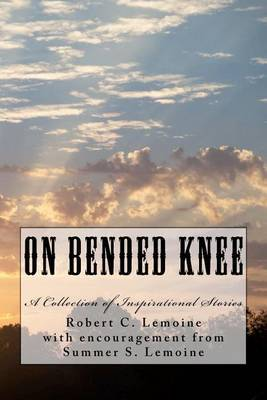 On Bended Knee: A Collection of Inspirational Stories