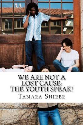 We Are Not a Lost Cause: The Youth Speak!: A Collection of Writing from Students in the Born for Greatness Youth Writers Summer 2011 Class