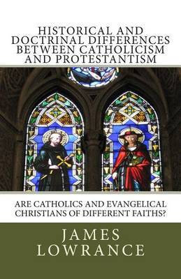 Historical and Doctrinal Differences Between Catholicism and Protestantism: Are Catholics and Evangelical Christians of Different Faiths?