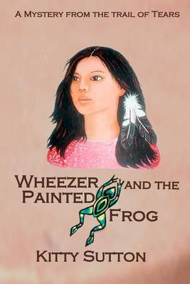 Wheezer & the Painted Frog: Mysteries from the Trail of Tears