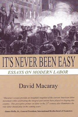 It's Never Been Easy: Essays on Modern Labor