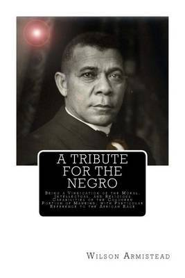 A Tribute for the Negro: Being a Vindication of the Moral, Intellectual, and Religious Capabilities of the Coloured Portion of Mankind; With Particular Reference to the African Race