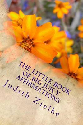 The Little Book of Big Juicy Affirmations: Affirm Your Feminine Value