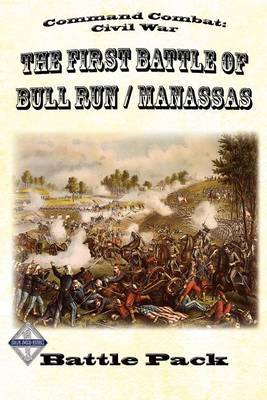 Command Combat: Civil War the First Battle of Bull Run / Manassas: Battle Pack #1