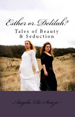 Esther or Delilah?: Tales of Beauty & Seduction