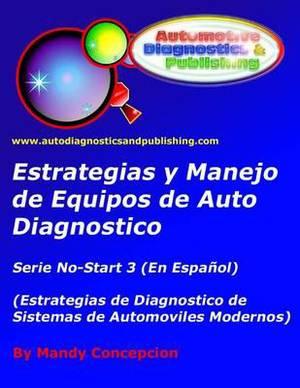 Estrategia y Manejo de Equipos de Auto Diagnostico: Estrategia de Diagnostico de Sistemas de Automoviles Modernos