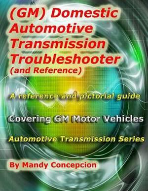 (Gm) Domestic Automotive Transmission Troubleshooter and Reference: Automotive Transmission Series