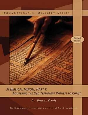A Biblical Vision, Part 1: Mastering the Old Testament Witness to Christ