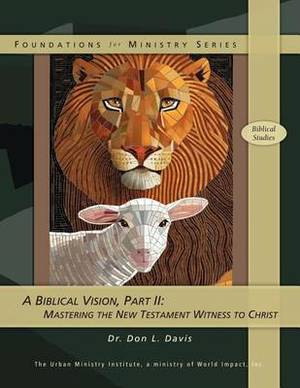 A Biblical Vision, Part 2: Mastering the New Testament Witness to Christ