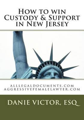 How to Win Custody & Support in New Jersey  : Alllegaldocuments.com Aggressivefemalelawyer.com