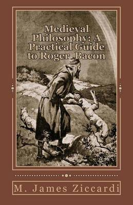 Medieval Philosophy: A Practical Guide to Roger Bacon