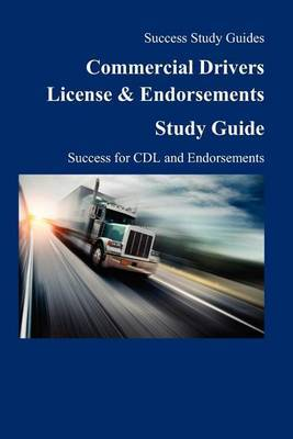 Commercial Drivers License & Endorsements Study Guide  : Success for CDL