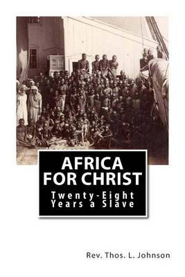 Africa for Christ: Twenty-Eight Years a Slave