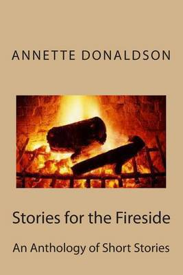 Stories for the Fireside: A Anthology of Short Stories