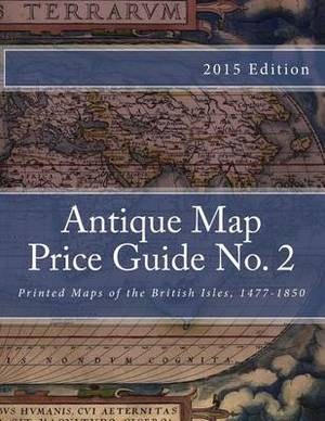 Antique Map Price Guide No. 2: Printed Maps of the British Isles, 1477-1850