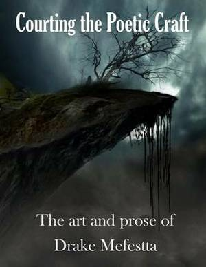 Courting the Poetic Craft: The Art and Prose of Drake Mefestta