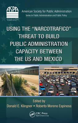 Using the  Narcotrafico  Threat to Build Public Administration Capacity between the US and Mexico