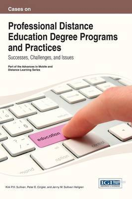 Cases on Professional Distance Education Degree Programs and Practices: Successes, Challenges, and Issues