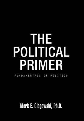 The Political Primer: Fundamentals of Politics