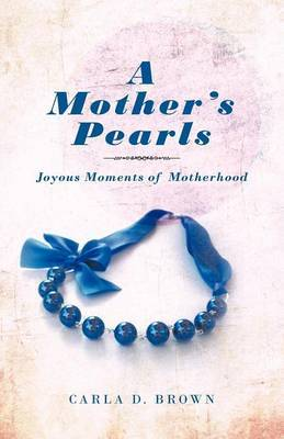 A Mother's Pearls: Joyous Moments of Motherhood