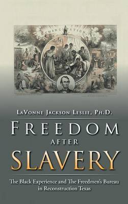 Freedom After Slavery: The Black Experience and the Freedmen's Bureau in Reconstruction Texas
